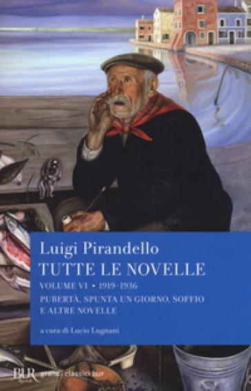 Tutte le novelle. 6: 1919-1936: Pubertà, Spunta un giorno, Soffio e altre novelle - Luigi Pirandello | Ericsfund.org