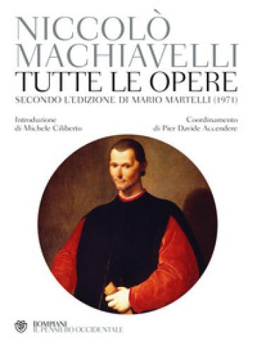 Tutte le opere. Secondo l'edizione di Mario Martelli (1971) - Niccolò Machiavelli |