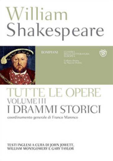 Tutte le opere. Testo inglese a fronte. 3: I drammi storici - William Shakespeare |