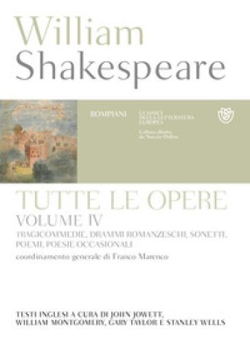 Tutte le opere. Testo inglese a fronte. 4: Tragicommedie, drammi romanzeschi, sonetti, poemi, poesie occasionali - William Shakespeare |