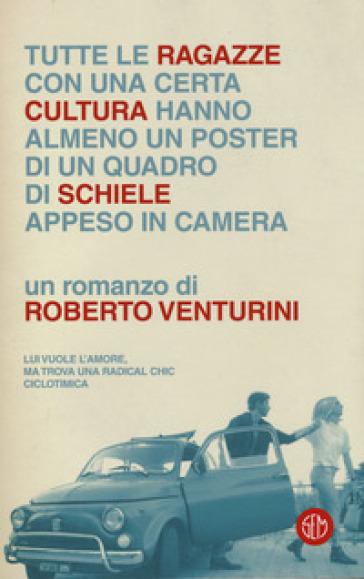 Tutte le ragazze con una certa cultura hanno almeno un poster di un quadro di Schiele appeso in camera - Roberto Venturini | Kritjur.org