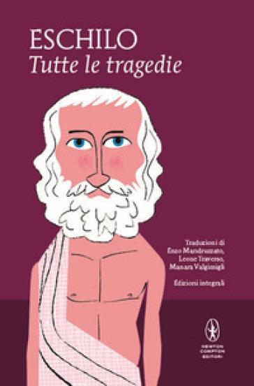 Tutte le tragedie: I persiani-I sette a Tebe-Le supplici-Prometeo incatenato-Agammenone-Le coefore-Le eumenidi. Ediz. integrale - Eschilo |