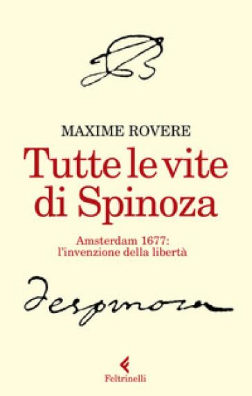 Tutte le vite di Spinoza. Amsterdam 1677: l'invenzione della ...