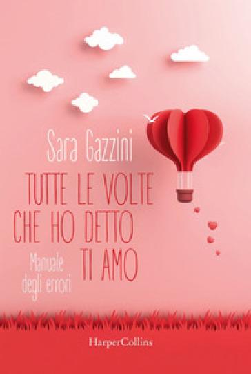 Tutte le volte che ho detto ti amo - Sara Gazzini | Thecosgala.com
