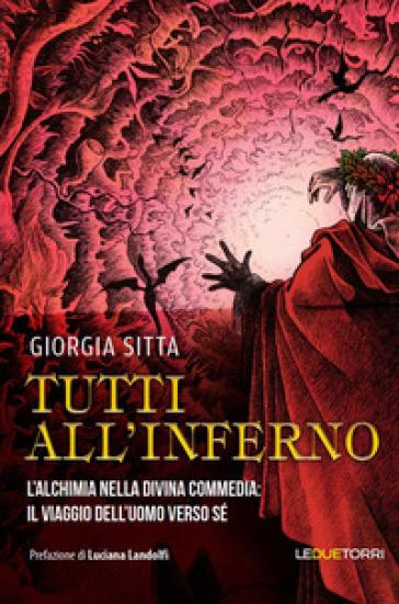 Tutti all'inferno. L'alchimia nella Divina Commedia: il viaggio dell'uomo verso sé - Giorgia Sitta pdf epub