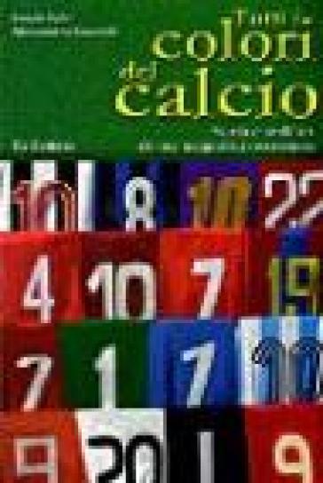 Tutti i colori del calcio. Storia e araldica di una magnifica ossessione - Alessandro Savorelli  