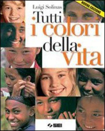 Tutti i colori della vita. Con Ciotti, non lasciamoci rubare il futuro. Per le Scuole superiori. Con espansione online - Luigi Solinas  