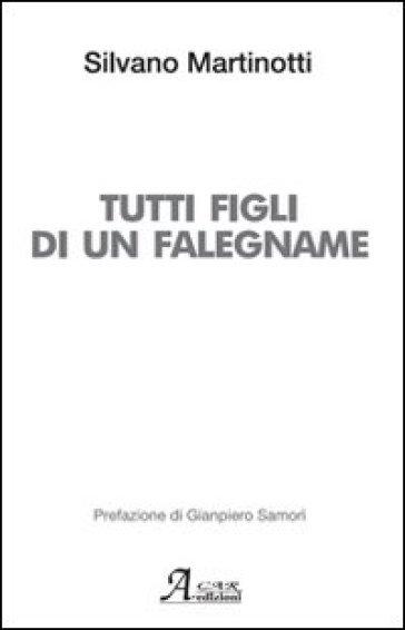 Tutti figli di un falegname - Silvano Martinotti |