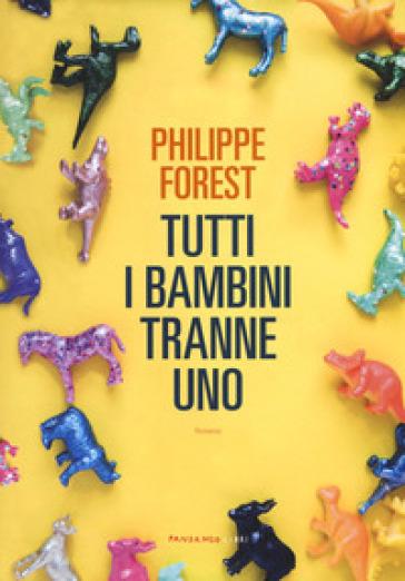 Tutti i bambini tranne uno - Philippe Forest |