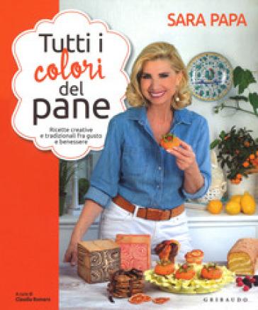 Tutti i colori del pane - Sara Papa |