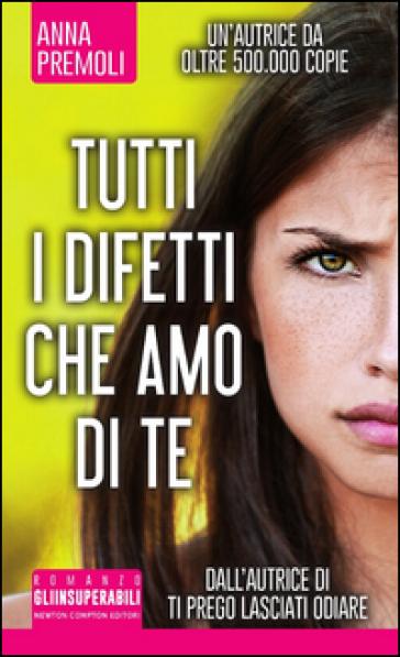 Tutti i difetti che amo di te - Anna Premoli |