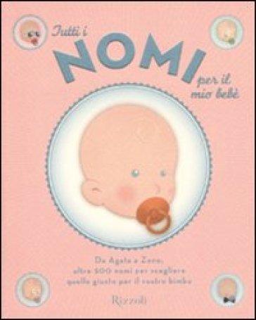 Tutti i nomi per il mio bebè - Serena Piazza |