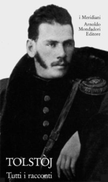 Tutti i racconti. 1. - Lev Nikolaevic Tolstoj | Kritjur.org