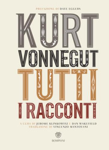 Tutti i racconti - Kurt Vonnegut |