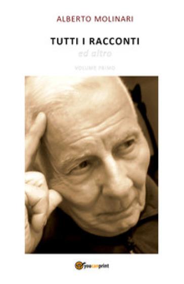 Tutti i racconti e altro. 1. - Alberto Molinari | Kritjur.org