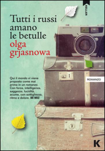 Tutti i russi amano le betulle - Olga Grjasnowa |