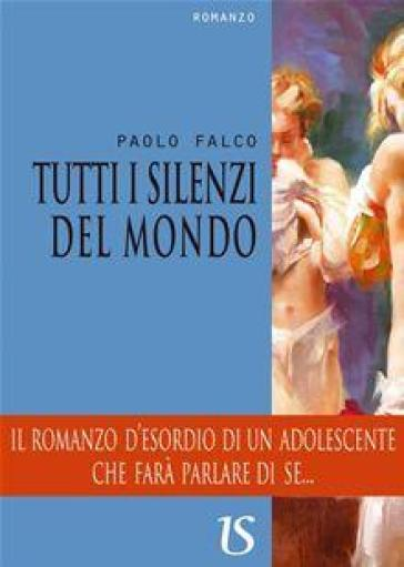 Tutti i silenzi del mondo - Paolo Falco | Kritjur.org