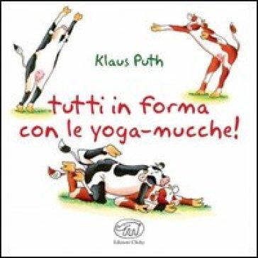 Tutti in forma con le yoga-mucche - Klaus Puth |