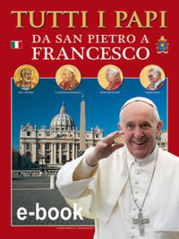 Tutti i papi da san Pietro a Francesco. Con Poster