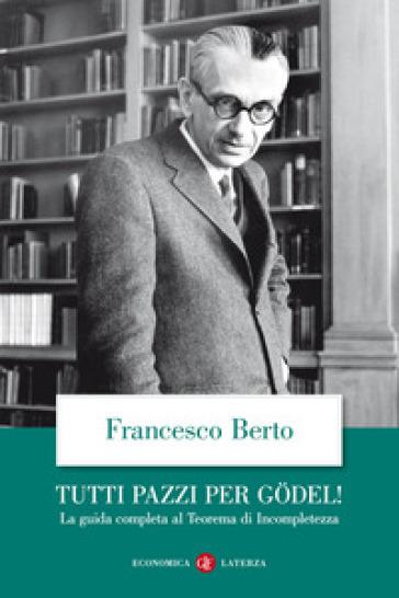Tutti pazzi per Godel! La guida completa al teorema di incompletezza - Francesco Berto | Thecosgala.com