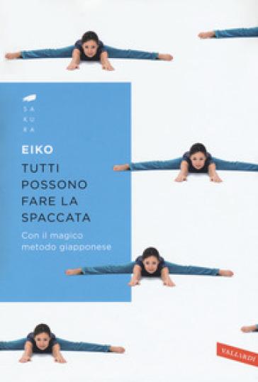 Tutti possono fare la spaccata con il magico metodo giapponese - EIKO |