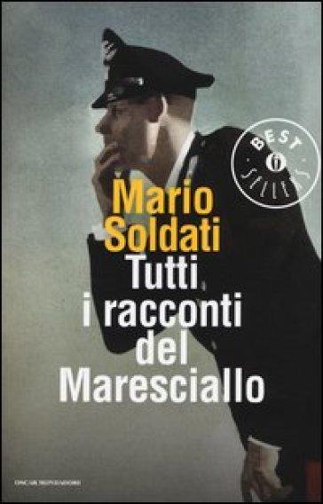 Tutti i racconti del maresciallo: I racconti del maresciallo-I nuovi racconti del maresciallo - Mario Soldati | Jonathanterrington.com