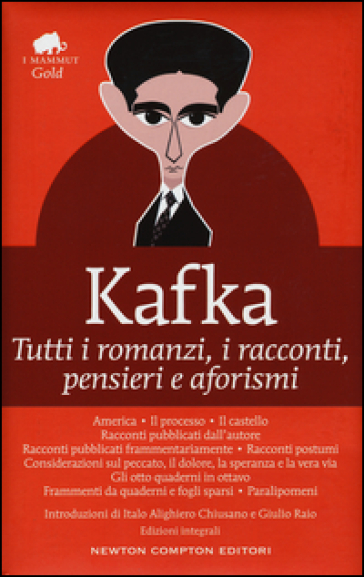 Tutti i romanzi, i racconti, pensieri e aforismi. Ediz. integrale - Franz Kafka |