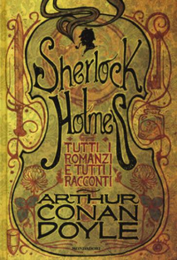 Tutti i romanzi e tutti i racconti di Sherlock Holmes - Arthur Conan Doyle pdf epub