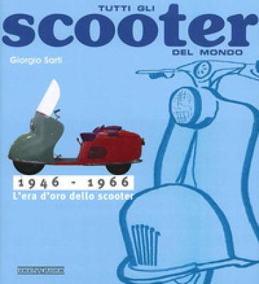 Tutti gli scooter del mondo. 1946-1966 - Giorgio Sarti |