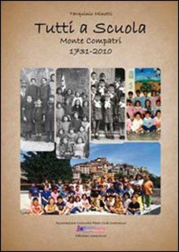 Tutti a scuola. Monte Compatri 1731-2010 - Tarquinio Minotti |