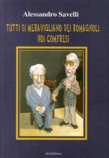 Tutti si meravigliano dei romagnoli. Noi compresi - Alessandro Savelli pdf epub