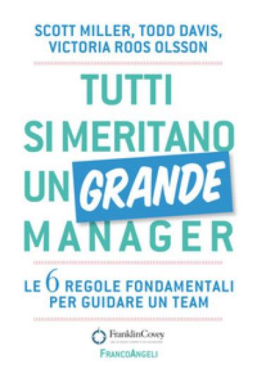 Tutti si meritano un grande manager. Le 6 regole fondamentali per guidare un team - Todd Davis | Thecosgala.com
