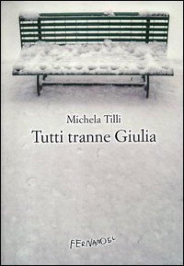 Tutti tranne Giulia - Michela Tilli | Kritjur.org