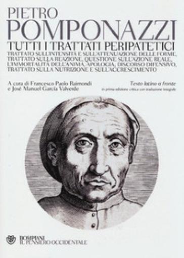 Tutti i trattati peripatetici. Testo latino a fronte - Pietro Pomponazzi |