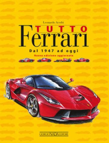 Tutto Ferrari. Dal 1947 ad oggi - Leonardo Acerbi |
