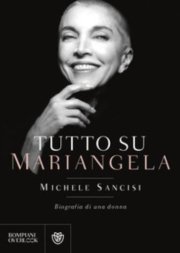 Tutto su Mariangela. Biografia di una donna - Michele Sancisi |