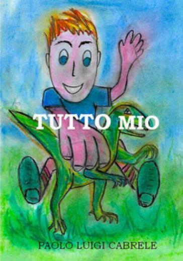 Tutto Mio - Paolo Luigi Cabrele pdf epub