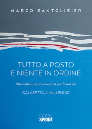 Tutto a posto e niente in ordine - Marco Santolisier |