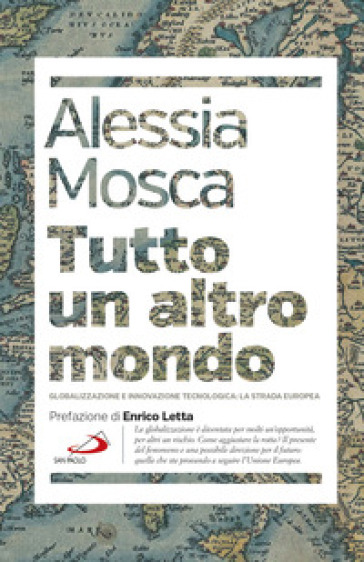 Tutto un altro mondo. Globalizzazione e innovazione tecnologica: la strada europea - Alessia Mosca pdf epub