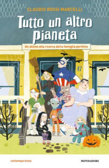 Tutto un altro pianeta. Un alieno alla ricerca della famiglia perfetta - Claudio Rossi Marcelli | Thecosgala.com