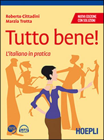 Tutto bene! L'italiano in pratica. Con soluzioni - Roberto Cittadini | Rochesterscifianimecon.com