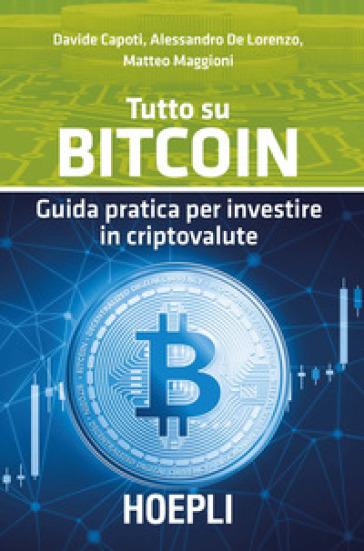 Tutto su bitcoin. Guida pratica per investire in criptovalute - Davide Capoti | Thecosgala.com