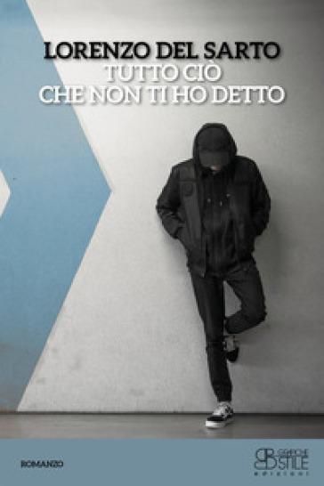 Tutto ciò che non ti ho detto - Lorenzo Del Sarto |