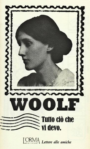 Tutto ciò che vi devo. Lettere alle amiche - Virginia Woolf |