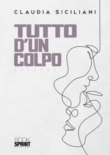 Tutto d'un colpo - Claudia Siciliani | Kritjur.org
