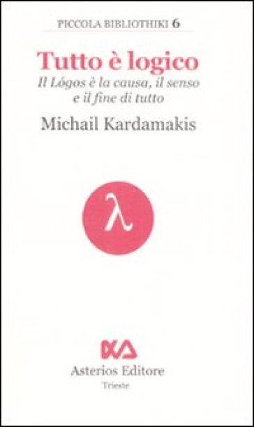Tutto è logico. Il Logos è la causa, il senso e il fine di tutto - Michail Kardamakis |