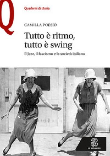 Tutto è ritmo, tutto è swing. Il jazz, il fascismo e la società italiana - Camilla Poesio pdf epub