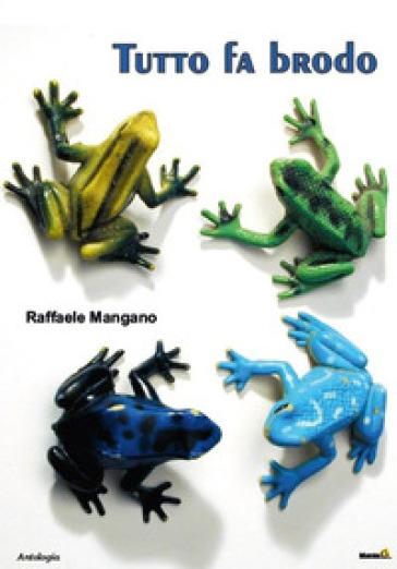 Tutto fa brodo - Raffaele Mangano |
