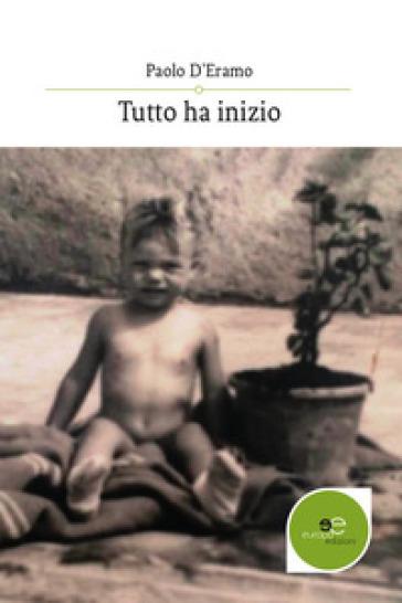 Tutto ha inizio - Paolo D'Eramo |