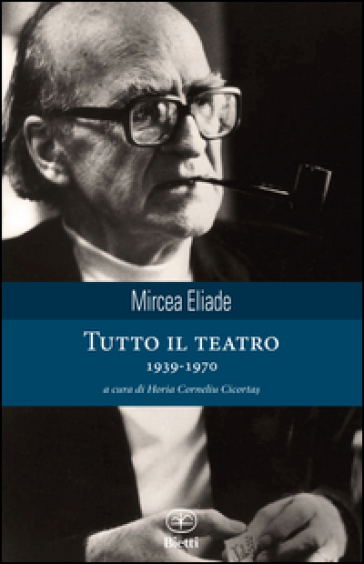 Tutto il teatro 1939-1970 - Mircea Eliade | Ericsfund.org